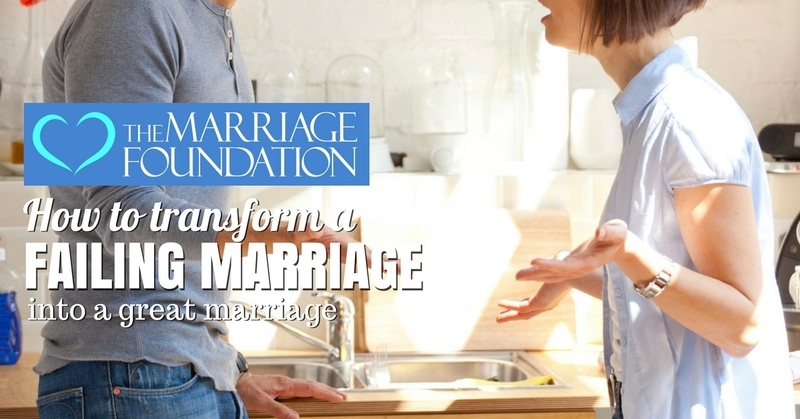 How to Transform a Failing Marriage Into a Great Marriage